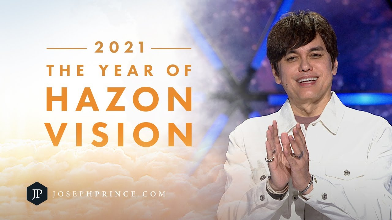 2021—The Year Of Hazon Vision | Joseph Prince