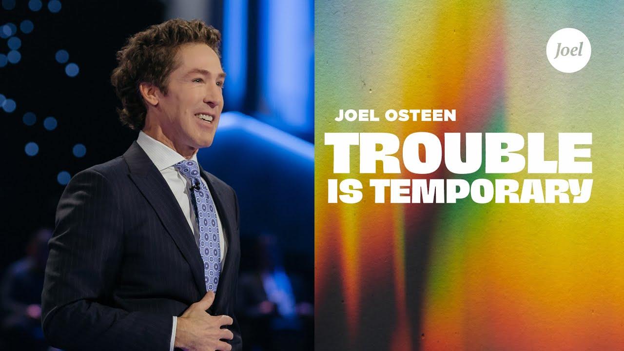 Trouble Is Temporary | Joel Osteen