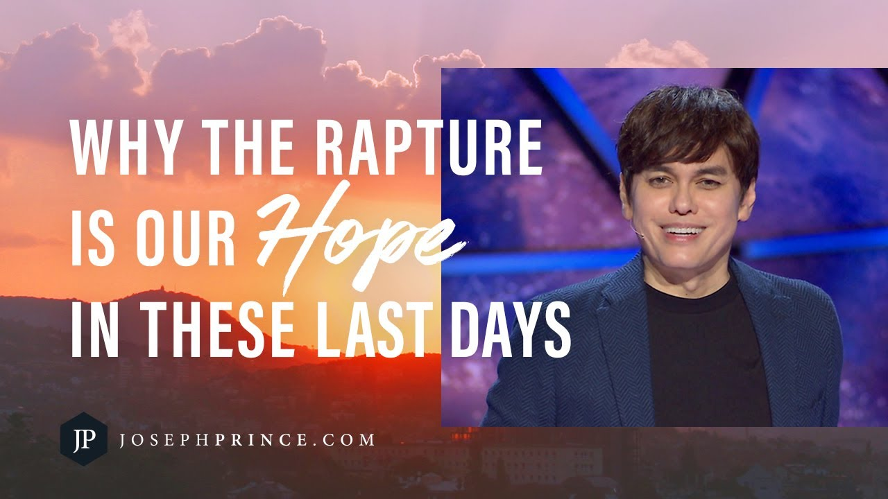 Why The Rapture Is Our Hope In These Last Days | Joseph Prince