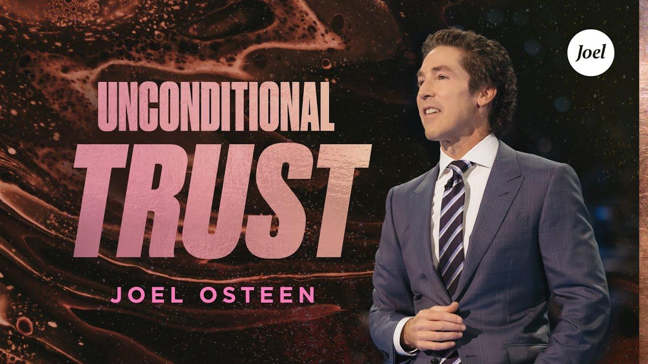 Unconditional Trust   Joel Osteen